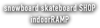 snowboard skateboard SHOP indoorRAMP